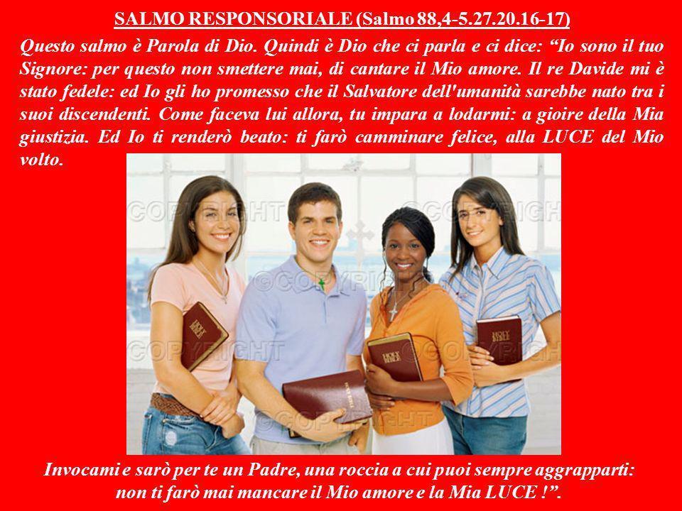 SALMO RESPONSORIALE (Salmo 88,4-5.27.20.16-17) Questo salmo è Parola di Dio.