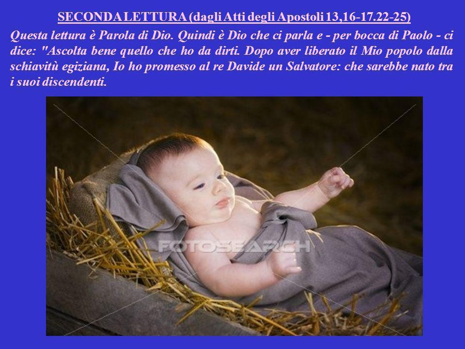SECONDA LETTURA (dagli Atti degli Apostoli 13,16-17.22-25) Questa lettura è Parola di Dio.