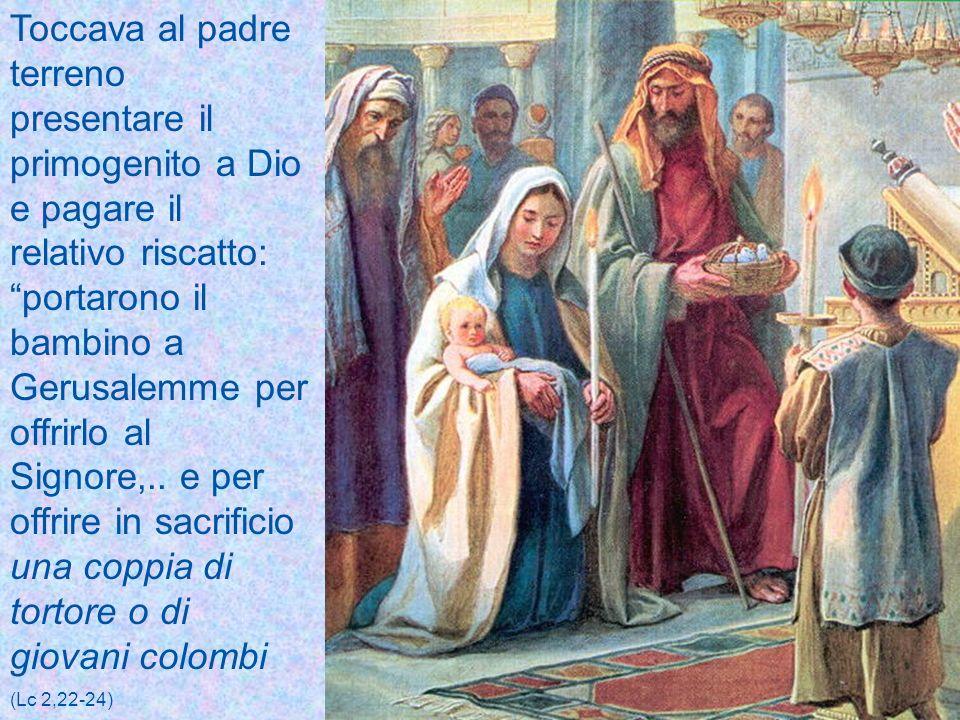 Toccava al padre terreno presentare il primogenito a Dio e pagare il relativo riscatto: portarono il bambino a Gerusalemme per offrirlo al Signore,..