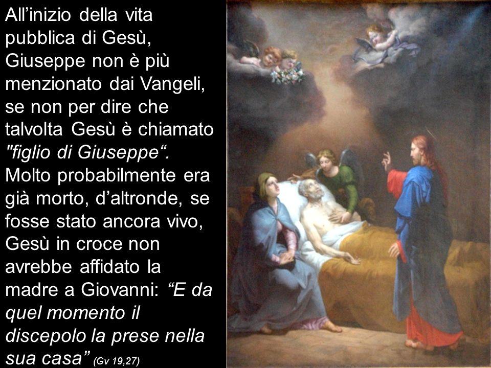 Allinizio della vita pubblica di Gesù, Giuseppe non è più menzionato dai Vangeli, se non per dire che talvolta Gesù è chiamato figlio di Giuseppe.