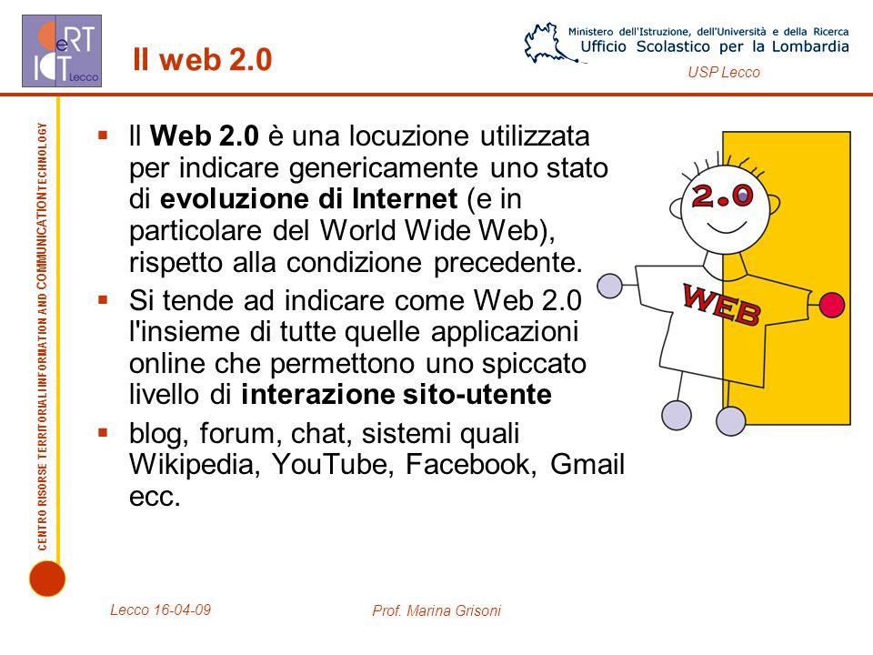 CENTRO RISORSE TERRITORIALI INFORMATION AND COMMUNICATION TECHNOLOGY USP Lecco Il web 2.0 ll Web 2.0 è una locuzione utilizzata per indicare genericamente uno stato di evoluzione di Internet (e in particolare del World Wide Web), rispetto alla condizione precedente.