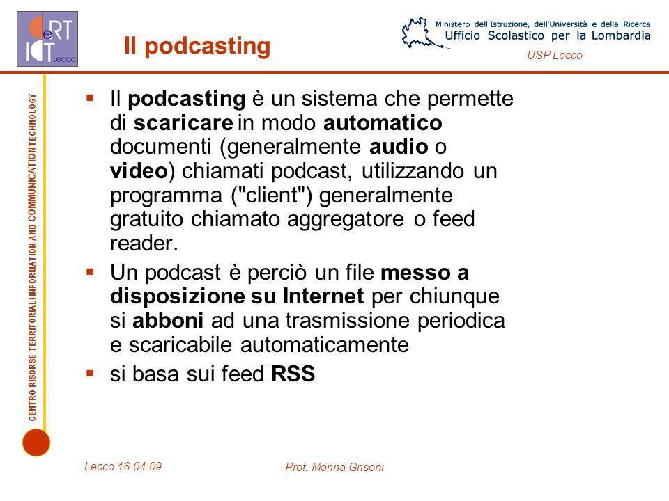 CENTRO RISORSE TERRITORIALI INFORMATION AND COMMUNICATION TECHNOLOGY USP Lecco Il podcasting Il podcasting è un sistema che permette di scaricare in m