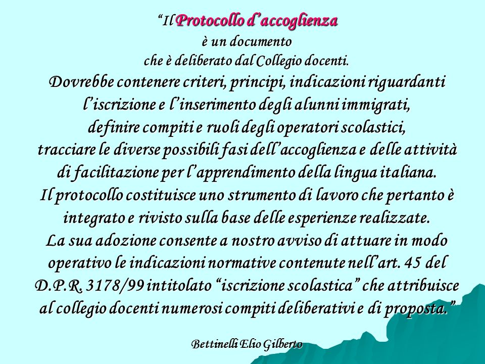 Il Protocollo daccoglienza è un documento che è deliberato dal Collegio docenti.
