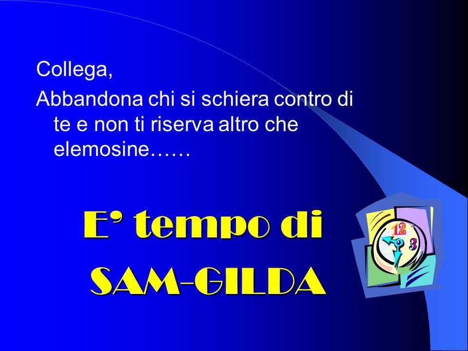 Collega, Abbandona chi si schiera contro di te e non ti riserva altro che elemosine…… E tempo di SAM-GILDA SAM-GILDA