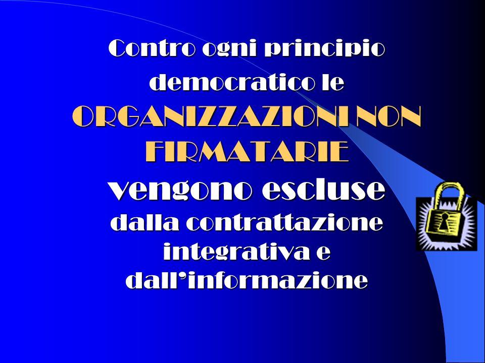 Contro ogni principio democratico le ORGANIZZAZIONI NON FIRMATARIE vengono escluse dalla contrattazione integrativa e dallinformazione