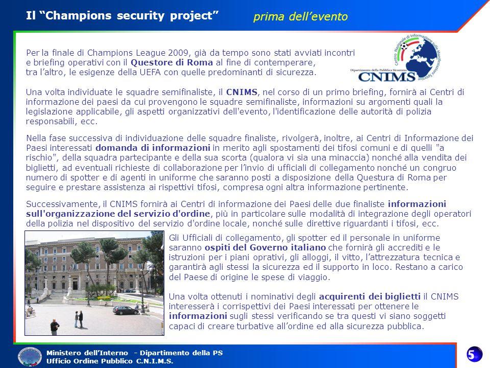 Ministero dellInterno - Dipartimento della PS Ufficio Ordine Pubblico C.N.I.M.S. Il Champions security project Per la finale di Champions League 2009,