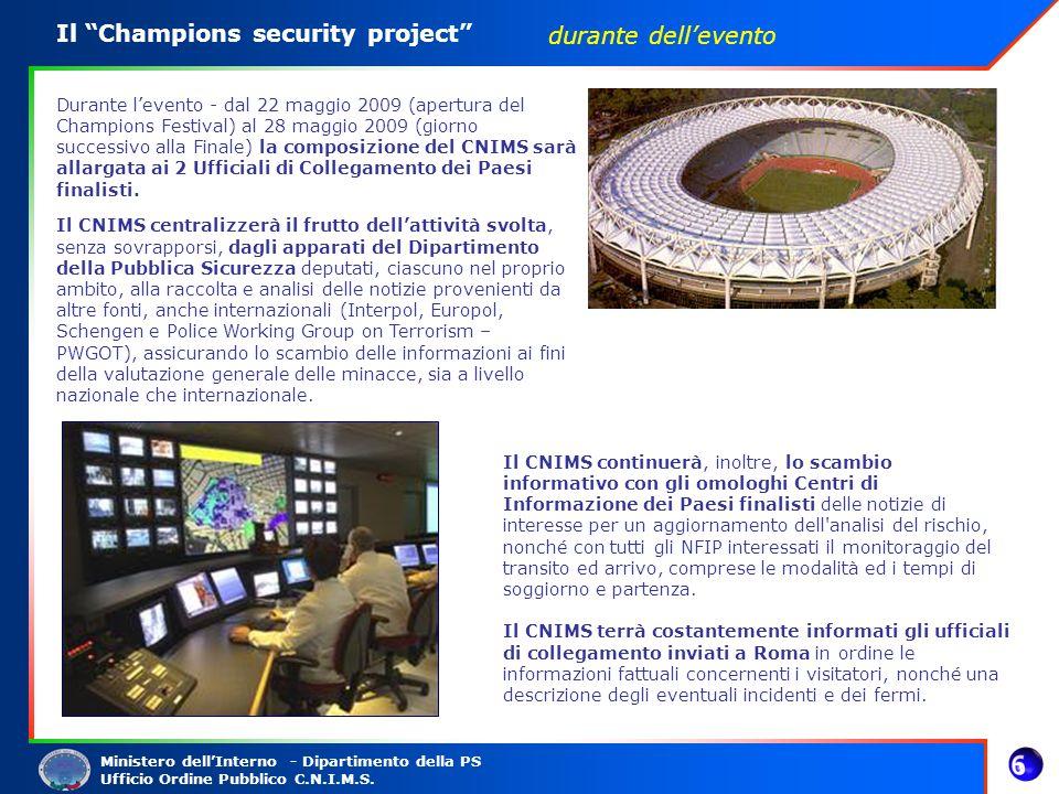 Ministero dellInterno - Dipartimento della PS Ufficio Ordine Pubblico C.N.I.M.S. Il Champions security project Durante levento - dal 22 maggio 2009 (a