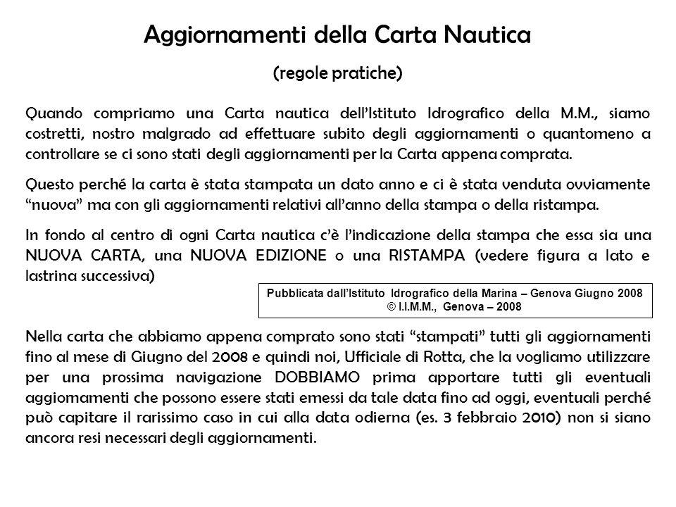 Aggiornamenti della Carta Nautica (regole pratiche) Quando compriamo una Carta nautica dellIstituto Idrografico della M.M., siamo costretti, nostro ma