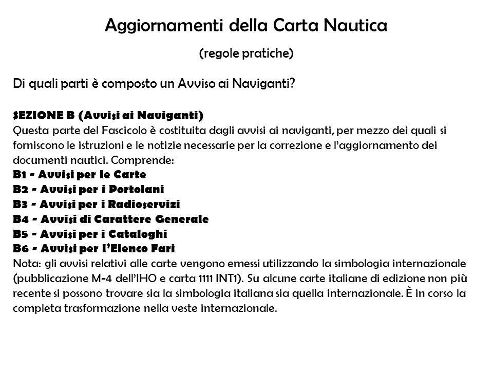 Aggiornamenti della Carta Nautica (regole pratiche) Di quali parti è composto un Avviso ai Naviganti? SEZIONE B (Avvisi ai Naviganti) Questa parte del