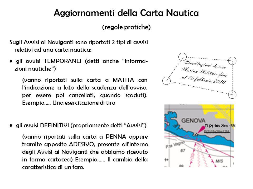 Aggiornamenti della Carta Nautica (regole pratiche) Sugli Avvisi ai Naviganti sono riportati 2 tipi di avvisi relativi ad una carta nautica: gli avvis