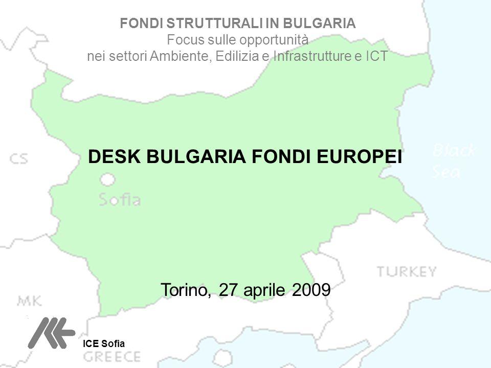DESK BULGARIA FONDI EUROPEI Torino, 27 aprile 2009 FONDI STRUTTURALI IN BULGARIA Focus sulle opportunità nei settori Ambiente, Edilizia e Infrastruttu