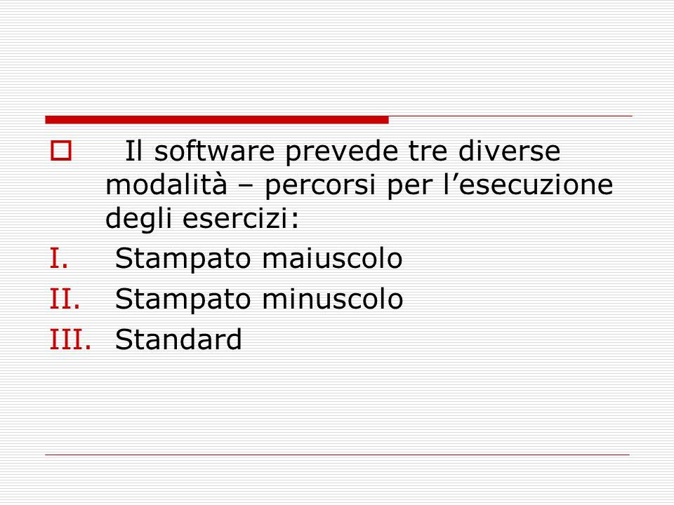 Il software prevede tre diverse modalità – percorsi per lesecuzione degli esercizi: I. Stampato maiuscolo II. Stampato minuscolo III. Standard