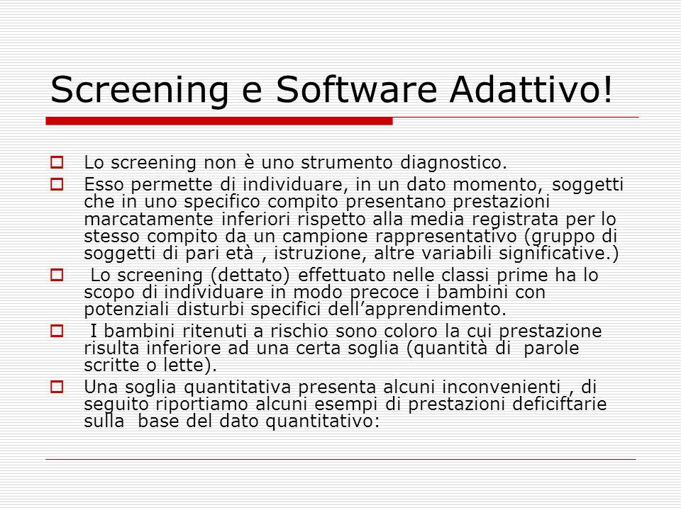 Screening e Software Adattivo! Lo screening non è uno strumento diagnostico. Esso permette di individuare, in un dato momento, soggetti che in uno spe