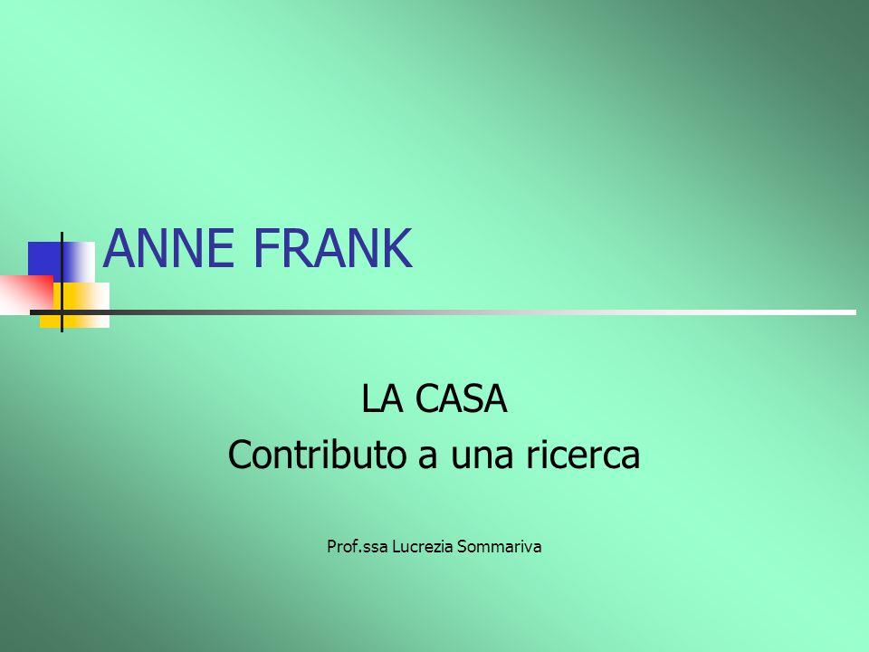 ANNE FRANK LA CASA Contributo a una ricerca Prof.ssa Lucrezia Sommariva