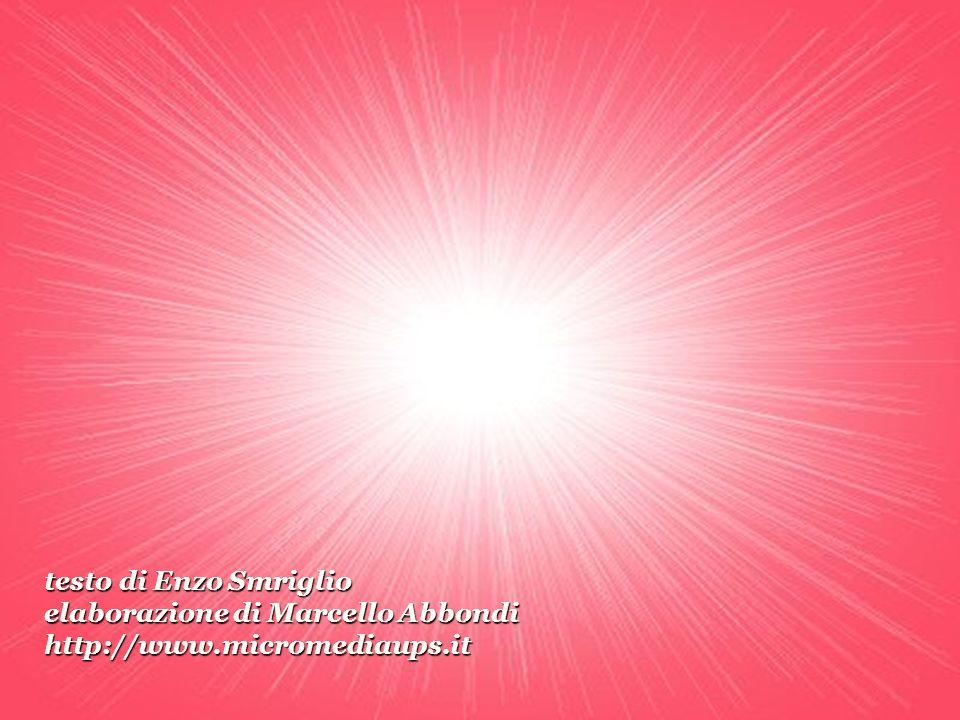 testo di Enzo Smriglio elaborazione di Marcello Abbondi http://www.micromediaups.it