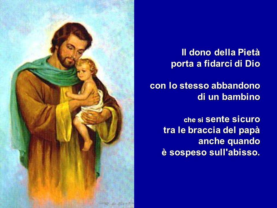 Il dono della Pietà porta a fidarci di Dio con lo stesso abbandono di un bambino che si sente sicuro tra le braccia del papà anche quando è sospeso su