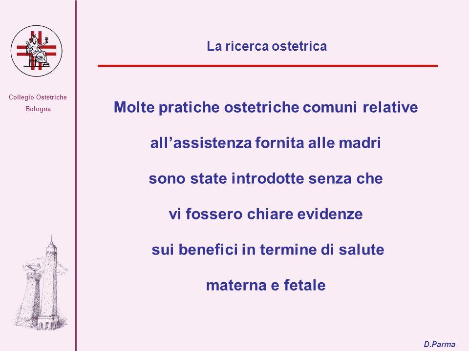 Collegio Ostetriche Bologna Molte pratiche ostetriche comuni relative allassistenza fornita alle madri sono state introdotte senza che vi fossero chia
