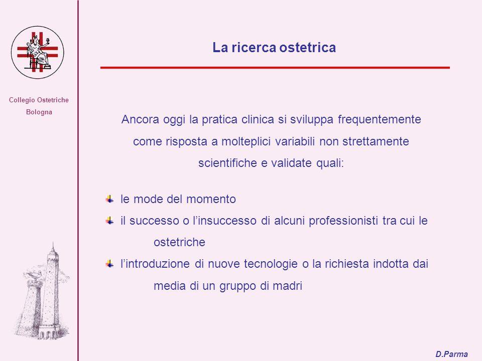 Collegio Ostetriche Bologna Ancora oggi la pratica clinica si sviluppa frequentemente come risposta a molteplici variabili non strettamente scientific