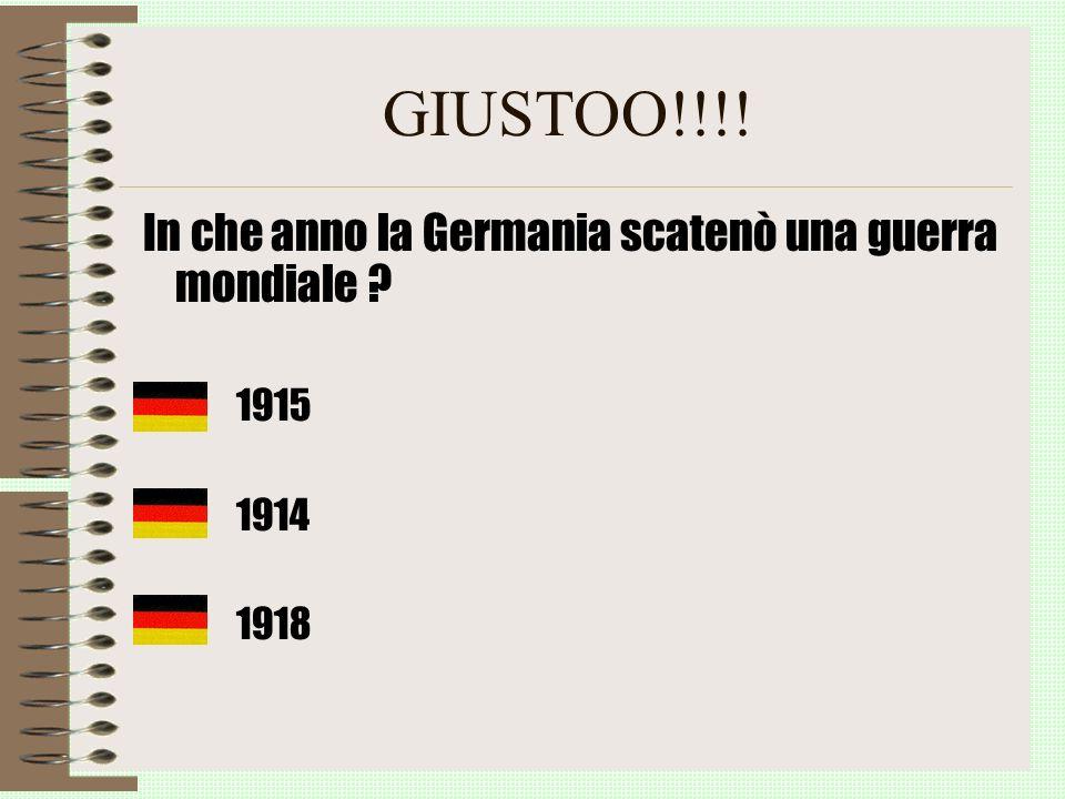 GIUSTOO!!!! In che anno la Germania scatenò una guerra mondiale ? 1915 1914 1918