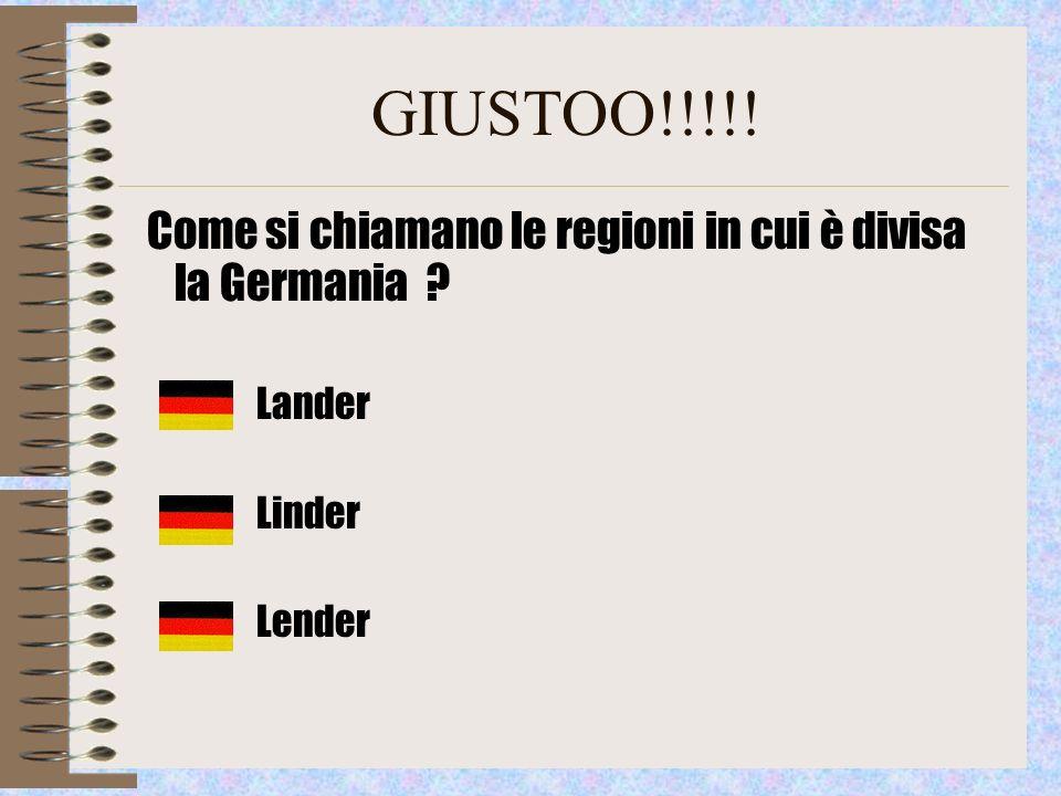 GIUSTOO!!!!! Come si chiamano le regioni in cui è divisa la Germania ? Lander Linder Lender