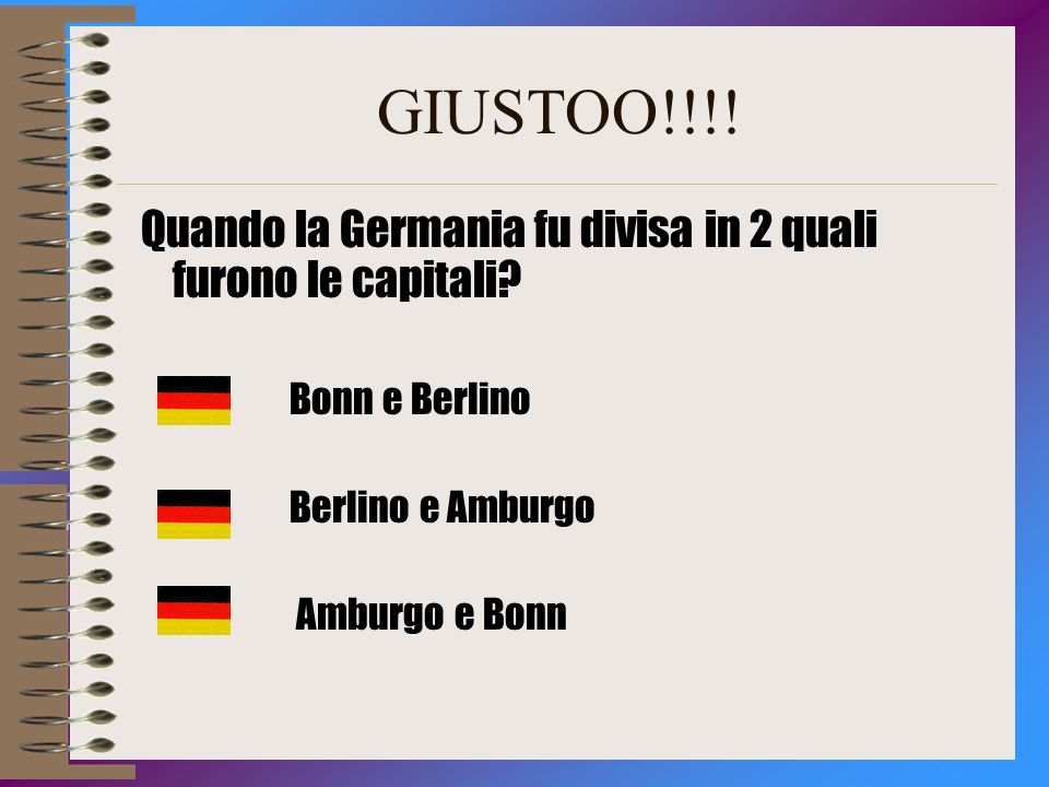 GIUSTOO!!!.Quando la Germania fu divisa in 2 quali furono le capitali.