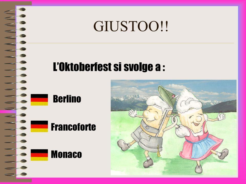 GIUSTOO!! LOktoberfest si svolge a : Berlino Francoforte Monaco
