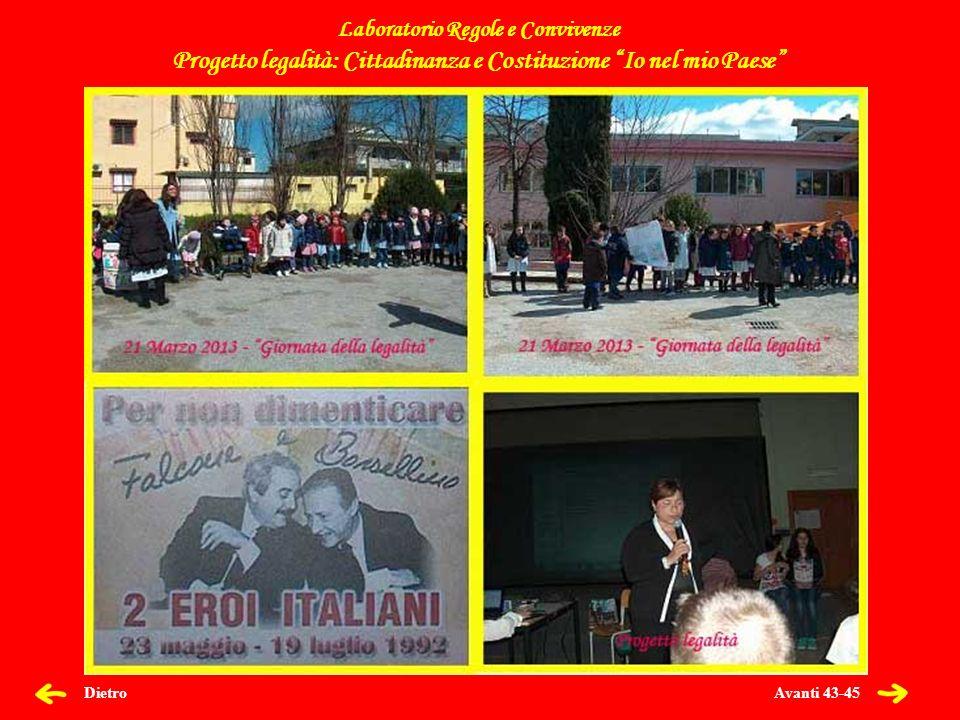 Avanti 43-45 Dietro Laboratorio Regole e Convivenze Progetto legalità: Cittadinanza e Costituzione Io nel mio Paese Progetto legalità 21 Marzo 2013 –