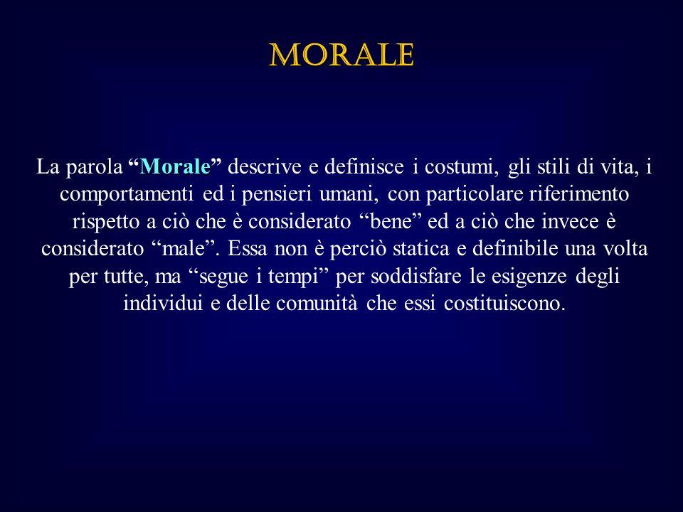 MORALE Morale La parola Morale descrive e definisce i costumi, gli stili di vita, i comportamenti ed i pensieri umani, con particolare riferimento rispetto a ciò che è considerato bene ed a ciò che invece è considerato male.