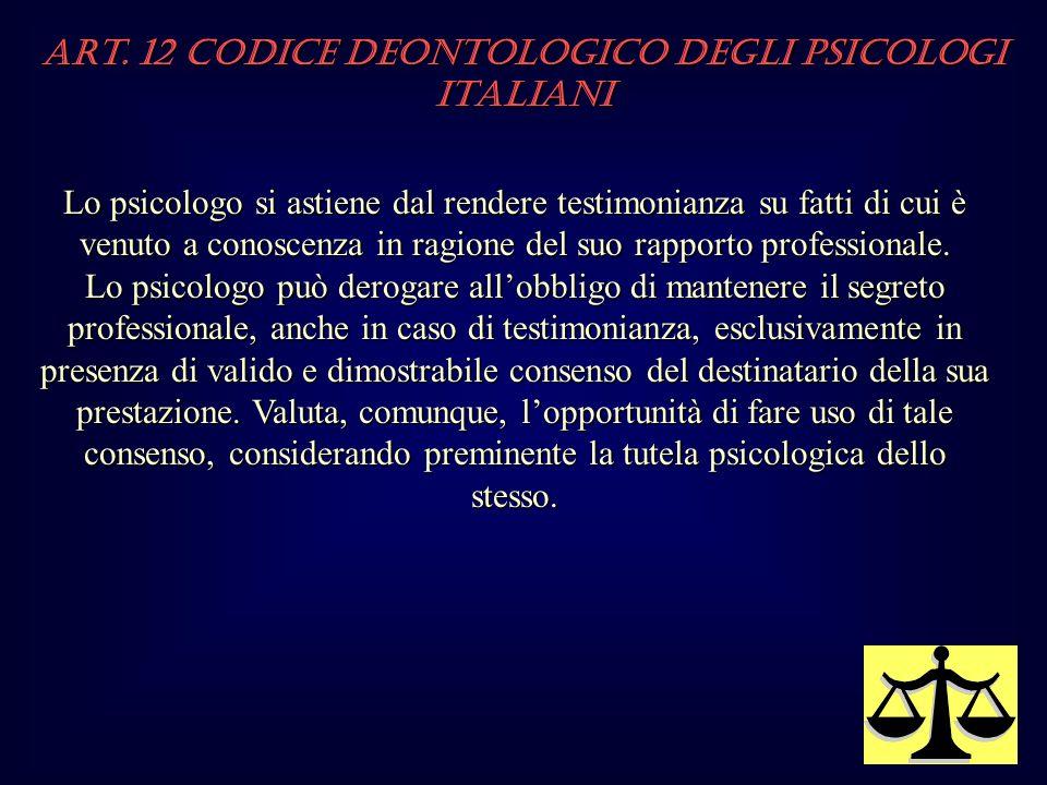 Lo psicologo si astiene dal rendere testimonianza su fatti di cui è venuto a conoscenza in ragione del suo rapporto professionale.