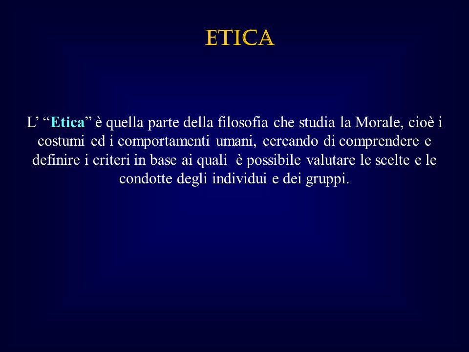 ETICA Etica L Etica è quella parte della filosofia che studia la Morale, cioè i costumi ed i comportamenti umani, cercando di comprendere e definire i criteri in base ai quali è possibile valutare le scelte e le condotte degli individui e dei gruppi.