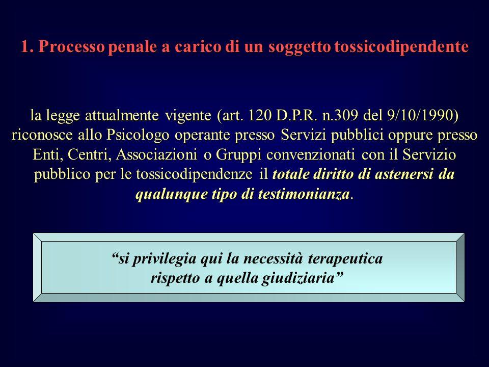 1.Processo penale a carico di un soggetto tossicodipendente la legge attualmente vigente (art.