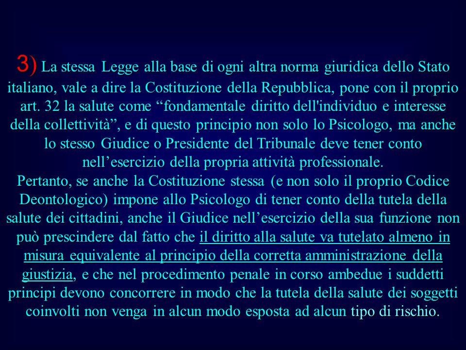 3 ) La stessa Legge alla base di ogni altra norma giuridica dello Stato italiano, vale a dire la Costituzione della Repubblica, pone con il proprio art.