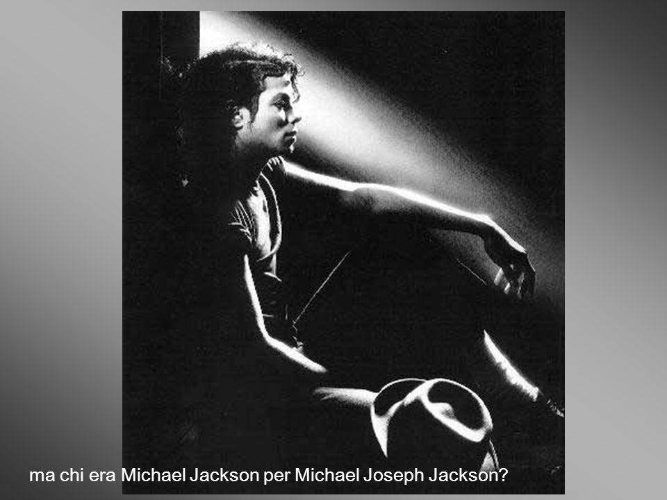 ma chi era Michael Jackson per Michael Joseph Jackson?