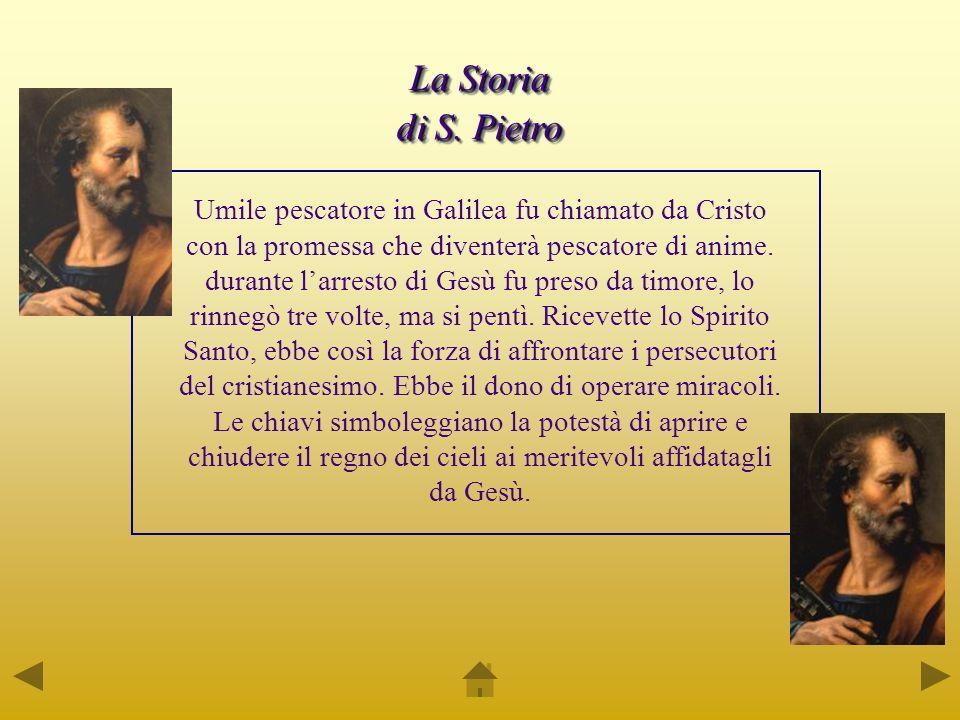 La Storia di S. Pietro La Storia di S. Pietro Umile pescatore in Galilea fu chiamato da Cristo con la promessa che diventerà pescatore di anime. duran