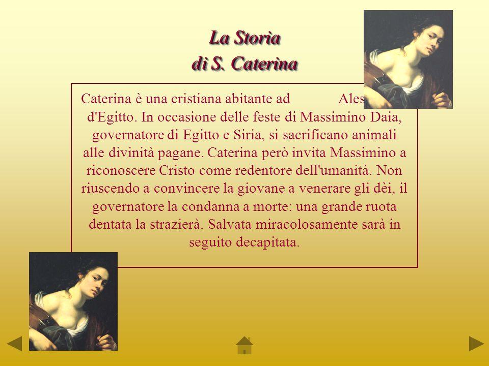 Caterina è una cristiana abitante ad Alessandria d'Egitto. In occasione delle feste di Massimino Daia, governatore di Egitto e Siria, si sacrificano a