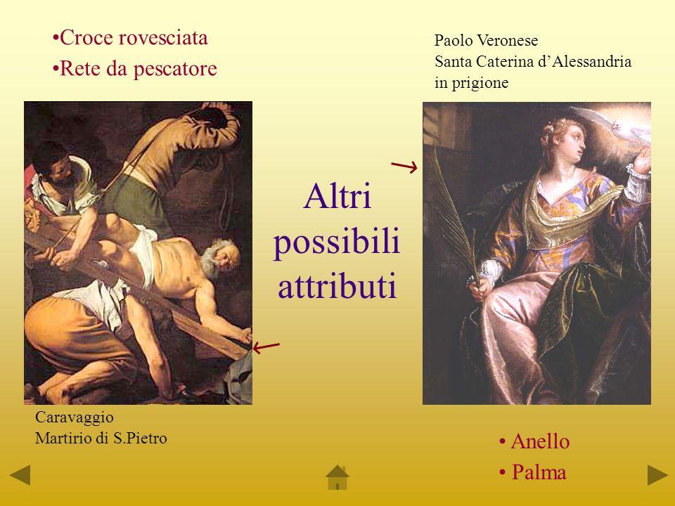 Altri possibili attributi Anello Palma Croce rovesciata Rete da pescatore Caravaggio Martirio di S.Pietro Paolo Veronese Santa Caterina dAlessandria i