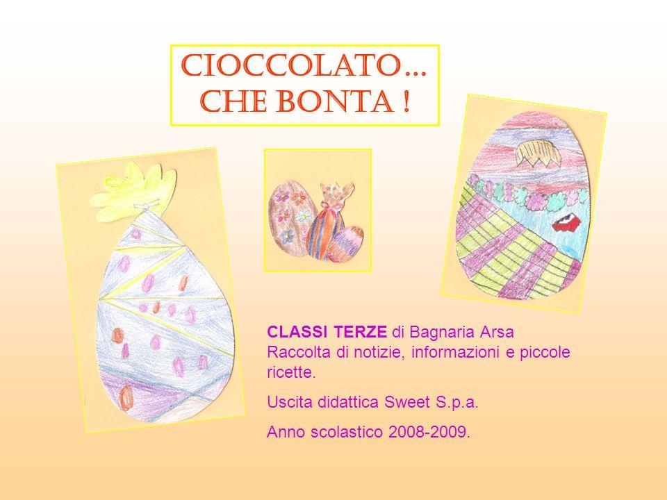 Cioccolato… che bonta ! CLASSI TERZE di Bagnaria Arsa Raccolta di notizie, informazioni e piccole ricette. Uscita didattica Sweet S.p.a. Anno scolasti