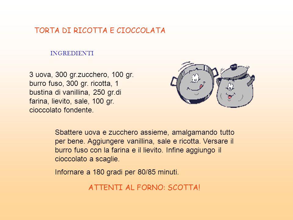 TORTA DI RICOTTA E CIOCCOLATA INGREDIENTI 3 uova, 300 gr.zucchero, 100 gr. burro fuso, 300 gr. ricotta, 1 bustina di vanillina, 250 gr.di farina, liev