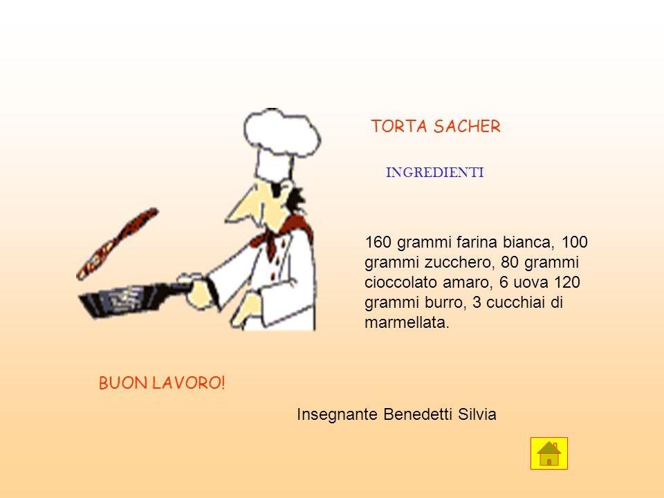 TORTA SACHER INGREDIENTI 160 grammi farina bianca, 100 grammi zucchero, 80 grammi cioccolato amaro, 6 uova 120 grammi burro, 3 cucchiai di marmellata.