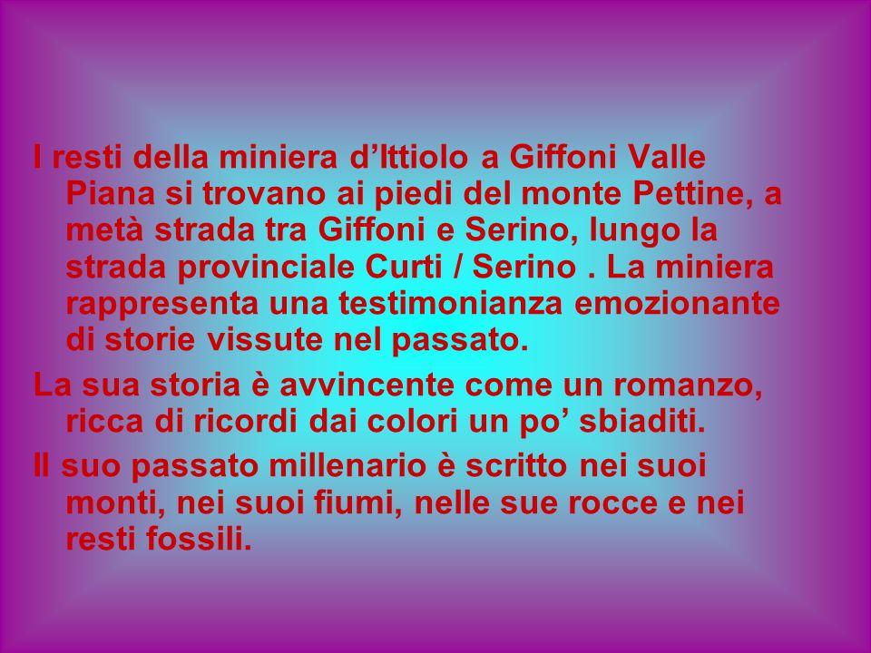 I resti della miniera dIttiolo a Giffoni Valle Piana si trovano ai piedi del monte Pettine, a metà strada tra Giffoni e Serino, lungo la strada provin