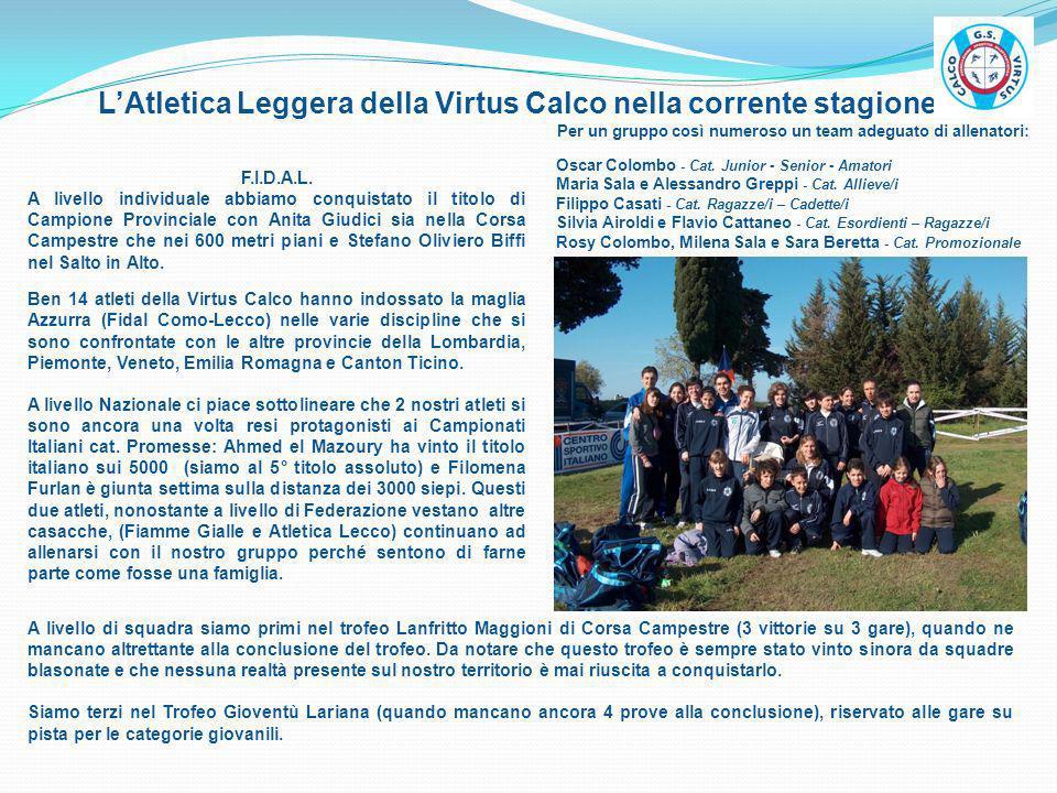 LAtletica Leggera della Virtus Calco nella corrente stagione F.I.D.A.L. A livello individuale abbiamo conquistato il titolo di Campione Provinciale co