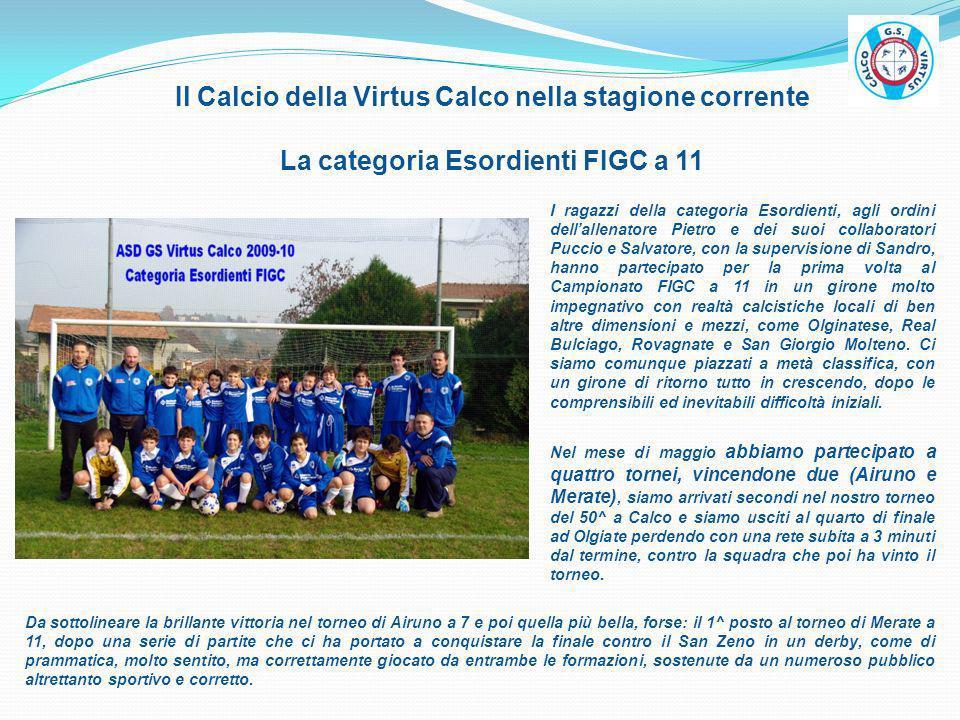 Il Calcio della Virtus Calco nella stagione corrente La categoria Esordienti FIGC a 11 I ragazzi della categoria Esordienti, agli ordini dellallenator