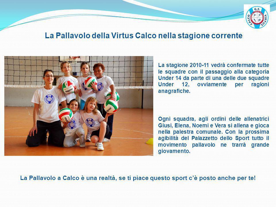 La Pallavolo della Virtus Calco nella stagione corrente La stagione 2010-11 vedrà confermate tutte le squadre con il passaggio alla categoria Under 14