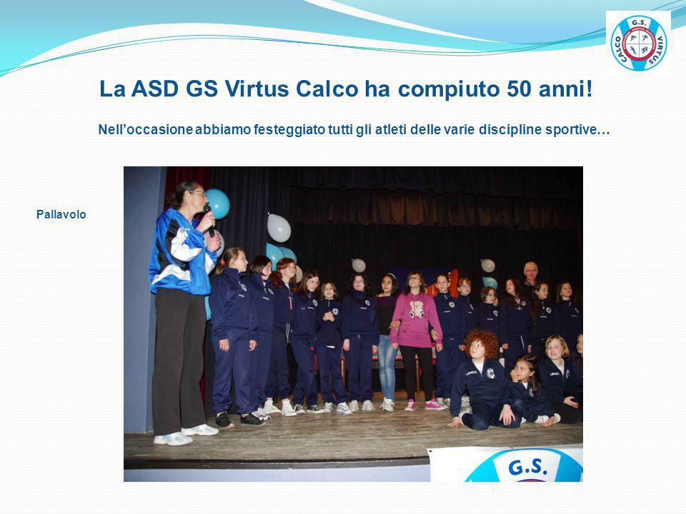 La ASD GS Virtus Calco ha compiuto 50 anni! Nelloccasione abbiamo festeggiato tutti gli atleti delle varie discipline sportive… Pallavolo