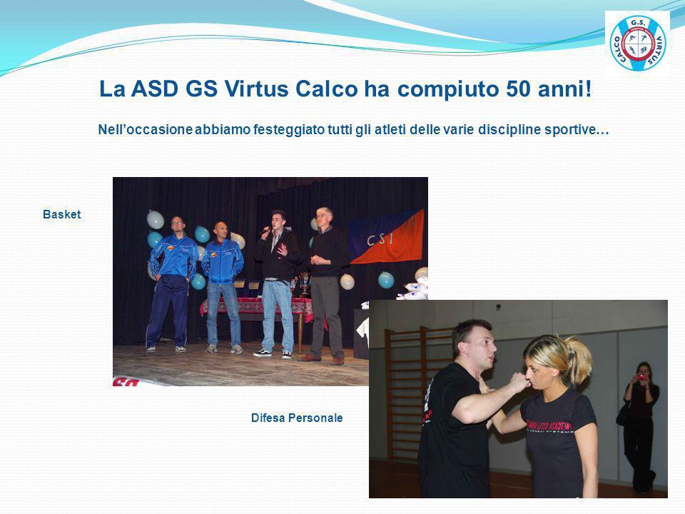 La ASD GS Virtus Calco ha compiuto 50 anni! Nelloccasione abbiamo festeggiato tutti gli atleti delle varie discipline sportive… Basket Difesa Personal