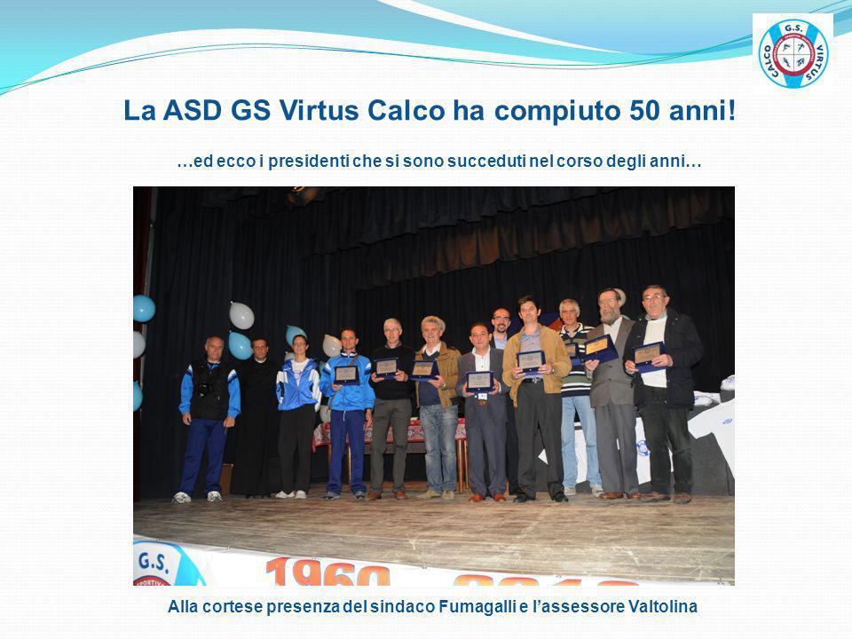La ASD GS Virtus Calco ha compiuto 50 anni! …ed ecco i presidenti che si sono succeduti nel corso degli anni… Alla cortese presenza del sindaco Fumaga