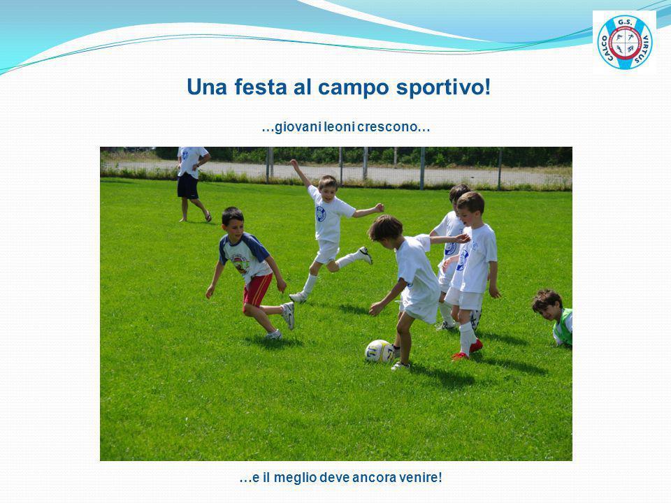 Una festa al campo sportivo! …giovani leoni crescono… …e il meglio deve ancora venire!