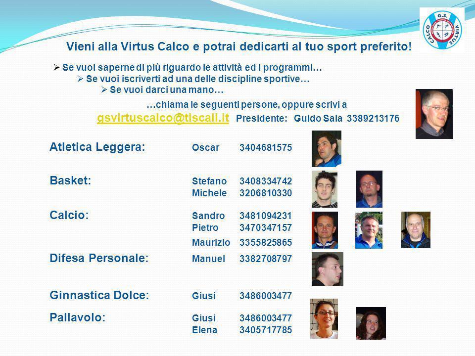 Vieni alla Virtus Calco e potrai dedicarti al tuo sport preferito! Atletica Leggera: Oscar3404681575 Calcio: Sandro 3481094231 Pietro 3470347157 Mauri