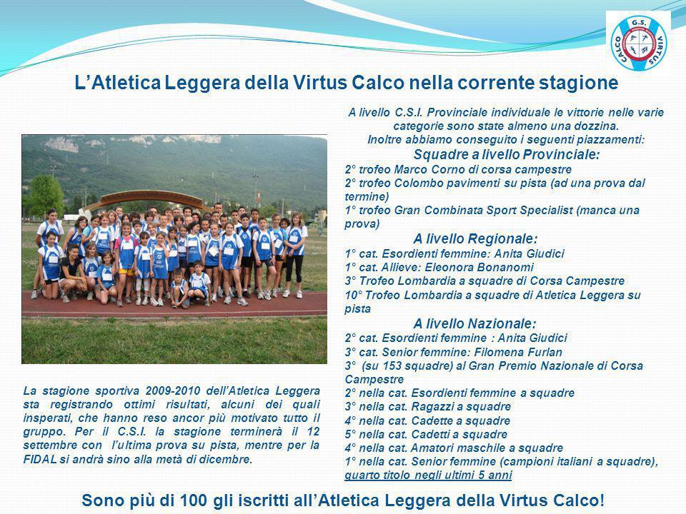 LAtletica Leggera della Virtus Calco nella corrente stagione La stagione sportiva 2009-2010 dellAtletica Leggera sta registrando ottimi risultati, alc