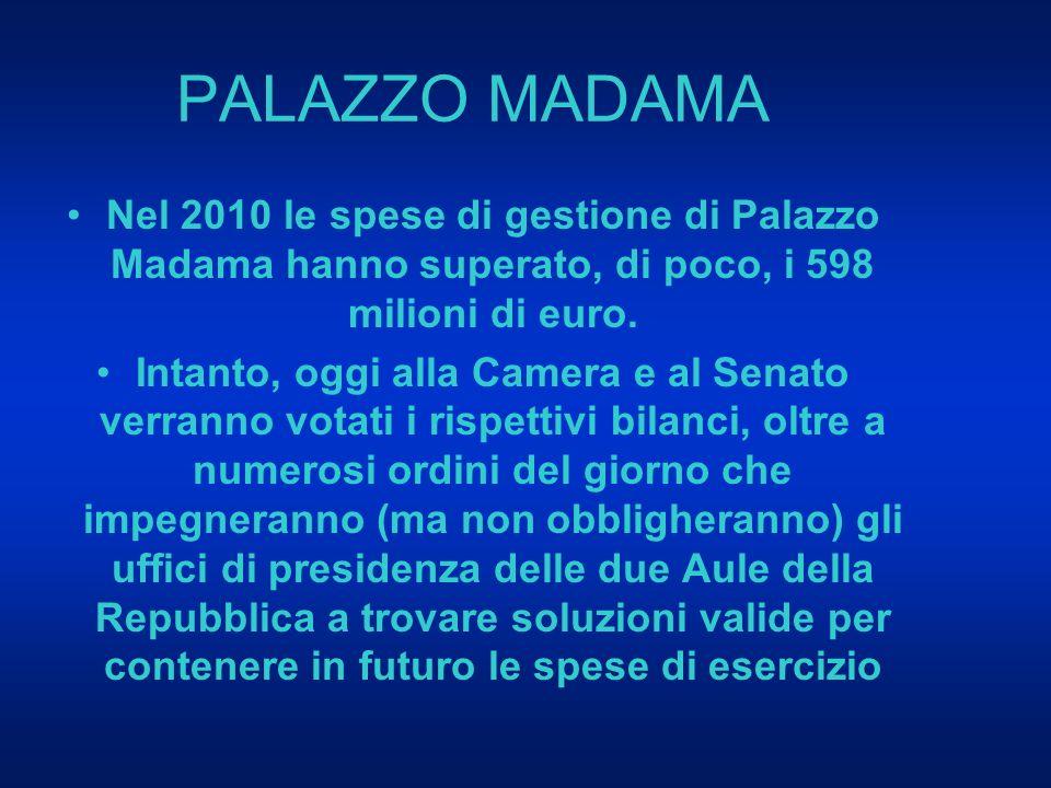 PALAZZO MADAMA Nel 2010 le spese di gestione di Palazzo Madama hanno superato, di poco, i 598 milioni di euro.